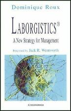 Laborgistics: A New Strategy for Management by Dominique Roux 2004 Hardcover New