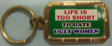LIFE IS TOO SHORT TO DATE UGLY WOMEN KEY RING