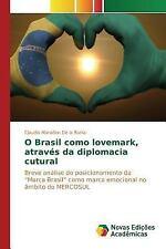 O Brasil Como Lovemark, Atraves Da Diplomacia Cutural by Maranon De La Barra...