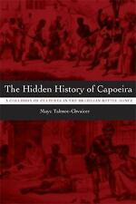 The Hidden History of Capoeira : A Collision of Cultures in the Brazilian...
