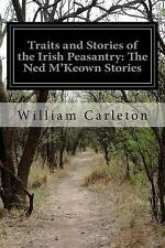 Traits and Stories of the Irish Peasantry: the Ned M'Keown Stories by William...