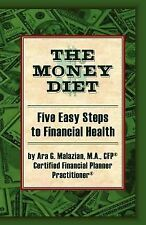 The Money Diet : Five Easy Steps to Financial Health by Ara G. Malazian...