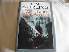 S M STIRLING ICE, IRON AND GOLD 1ST TRADE HARDCOVER USA 2007