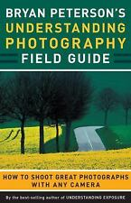 Bryan Peterson's Understanding Photography Field Guide: How to Shoot Great Photo