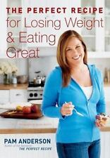 The Perfect Recipe for Losing Weight and Eating Great, Pam Anderson Executive Ed