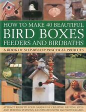 How to Make 40 Beautiful Bird Boxes, Feeders and Birdbaths: Attract Bi-ExLibrary