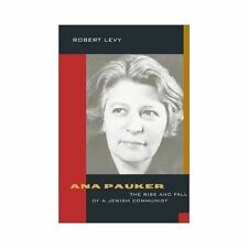 Ana Pauker : The Rise and Fall of a Jewish Communist by Robert Levy (2001,...