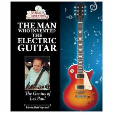 The Man Who Invented the Electric Guitar: The Genius of Les Paul (Genius Invento
