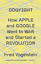 Dogfight: How Apple and Google Went to War Started a Revolution Fred Vogeistein