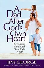 A Dad after God's Own Heart : Becoming the Father Your Kids Need by Jim...