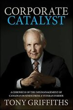 Corporate Catalyst: A Chronicle of the (Mis)Management of Canadian Business from
