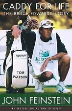 Caddy for Life : The Bruce Edwards Story by John Feinstein (2004, Hardcover)