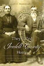 They Called Iredell County Home : Interesting People Who Were Born or Lived...
