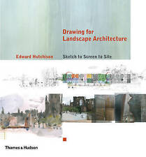 Drawing for Landscape Architecture: Sketch to Screen to Site, Edward Hutchison,