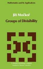 Groups of Divisibility (Mathematics and its Applications)