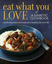 Eat What You Love : A Diabetic Cookbook of Comforting, Balanced Meals for a...