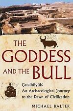 The Goddess and the Bull : Catalhöyük - An Archaeological Journey to the Dawn...