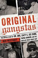 Original Gangstas : The Untold Story of Dr. Dre, Eazy-E, Ice Cube, Tupac...
