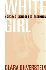 White Girl : A Story of School Desegregation by Clara Silverstein (2013,...