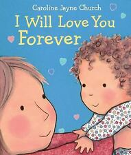 I Will Love You Forever by Caroline Jayne Church (2016, Board Book)