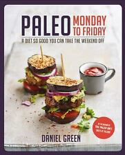 Paleo Monday to Friday : A Diet So Good You Can Take the Weekend Off by...
