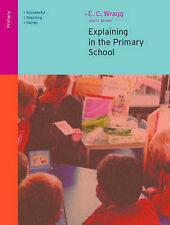 Explaining in the Primary School (Successful Teaching), Brown, George A, Wragg,