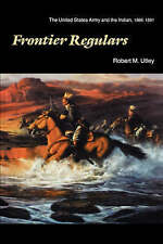 Frontier Regulars: The United States Army and the Indian, 1866-1891, Good, Utley