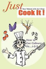 Just Cook It!: How to Get Culinary Fit 1-2-3 by Roe Valenti