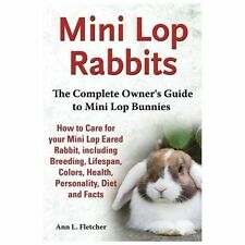 Mini Lop Rabbits : The Complete Owner's Guide to Mini Lop Rabbits, How to...