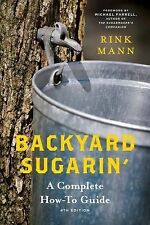 Backyard Sugarin' : A Complete How-To Guide by Rink Mann (2016, Paperback)