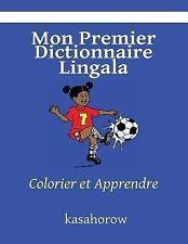 Kasahorow Français Lingala Ser.: Mon Premier Dictionnaire Lingala : Colorier...