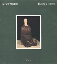 ARTURO MARTINI IL GESTO E L'ANIMA Electa 1989 Catalogo Aosta Scultura terracotta