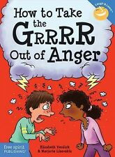 How to Take the Grrrr Out of Anger by Elizabeth Verdick and Marjorie...