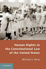 Human Rights in the Constitutional Law of the United States, Perry, Michael J.,
