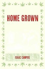 Home Grown : Marijuana and the Origins of Mexico's War on Drugs by Isaac...