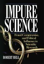Impure Science: Fraud, Compromise and Political Influence in Scientific Researc