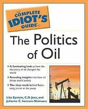 The Complete Idiot's Guide: The Complete Idiot's Guide to the Politics of Oil...