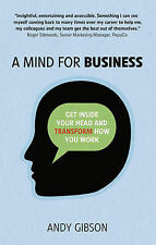 A Mind for Business: Get Inside Your Head to Transform How You Work by Andy Gibs