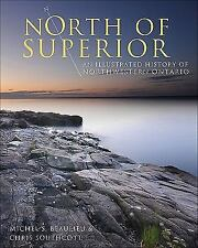 Lorimer Illustrated History: North of Superior : An Illustrated History of...