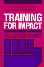 Training for Impact : How to Link Training to Business Needs and Measure the...