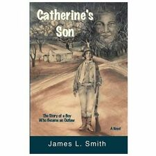 Catherine's Son: The Story of a Boy Who Became an Outlaw, Smith, James L, 097015