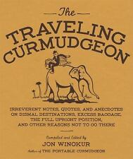 The Traveling Curmudgeon: Irreverent Notes, Quotes, and Anecdotes on Dismal Dest