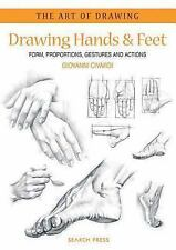 The Art of Drawing : Draw Hands and Feet : Form, Proportions, Gestures