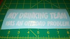 My Drinking Team Has An Offroad Problem -  Vinyl Decal for Jeep, Car, or Truck