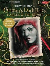 How to Draw Grimm's Dark Tales, Fables and Folklore : Unlock the Mysteries of...
