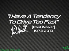 """""""I Have A Tendency To Drive Too Fast"""" Paul Walker Tribute Car Sticker Decal RIP"""