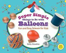 Super Simple Things to Do With Balloons: Fun and Easy Science for Kids (Super Si