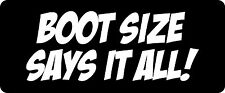 Boot Size Says It All Hard Hat / Biker Helmet Sticker BS 690