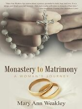Monastery to Matrimony : A Woman's Journey by Mary Ann Weakley (2014, Hardcover)