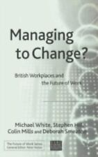 Future of Work: Managing to Change? : British Workplaces and the Future of...